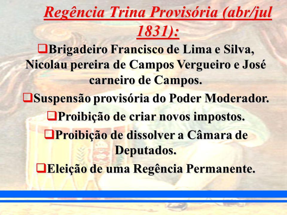 Regência Trina Provisória (abr/jul 1831): Brigadeiro Francisco de Lima e Silva, Nicolau pereira de Campos Vergueiro e José carneiro de Campos.