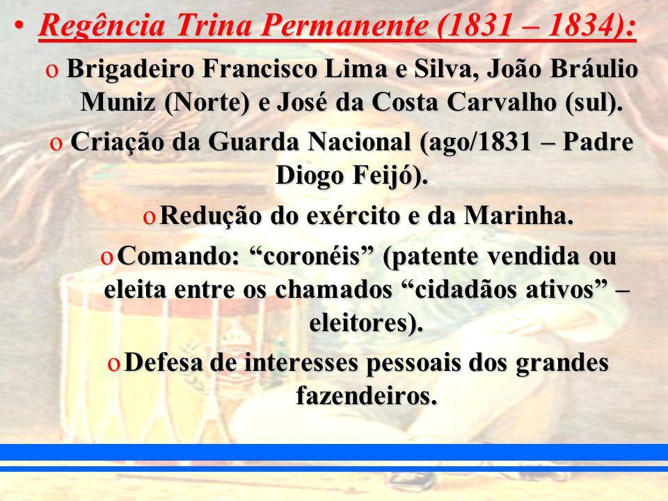 Regência Trina Permanente (1831 – 1834):Regência Trina Permanente (1831 – 1834): oBrigadeiro Francisco Lima e Silva, João Bráulio Muniz (Norte) e José da Costa Carvalho (sul).