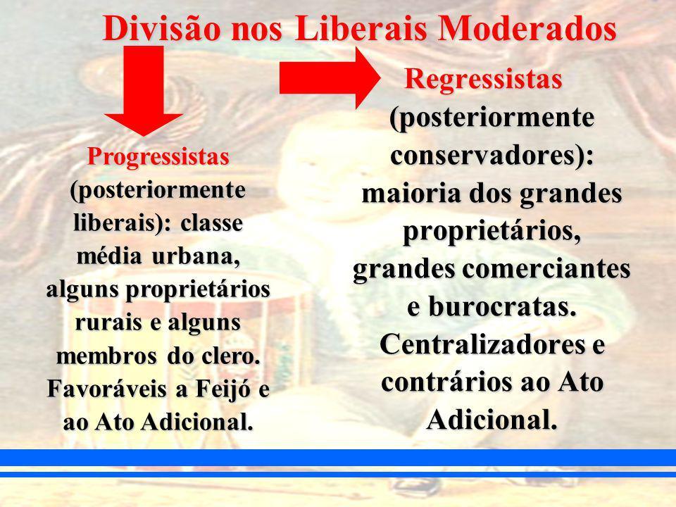 Regressistas (posteriormente conservadores): maioria dos grandes proprietários, grandes comerciantes e burocratas.