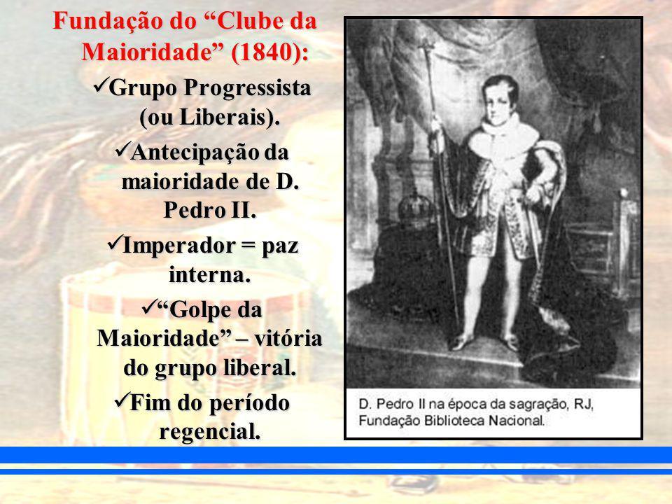 Fundação do Clube da Maioridade (1840): Grupo Progressista (ou Liberais).