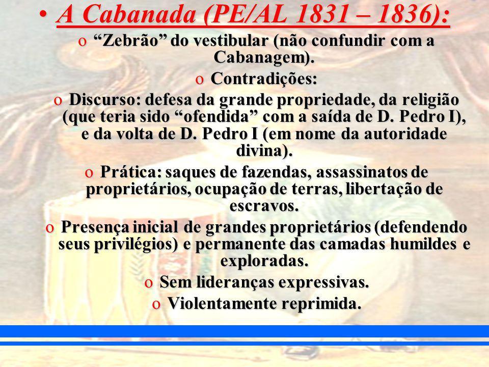 A Cabanada (PE/AL 1831 – 1836):A Cabanada (PE/AL 1831 – 1836): oZebrão do vestibular (não confundir com a Cabanagem).