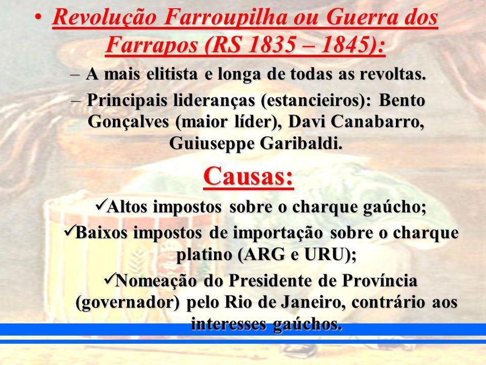 Revolução Farroupilha ou Guerra dos Farrapos (RS 1835 – 1845):Revolução Farroupilha ou Guerra dos Farrapos (RS 1835 – 1845): –A mais elitista e longa de todas as revoltas.