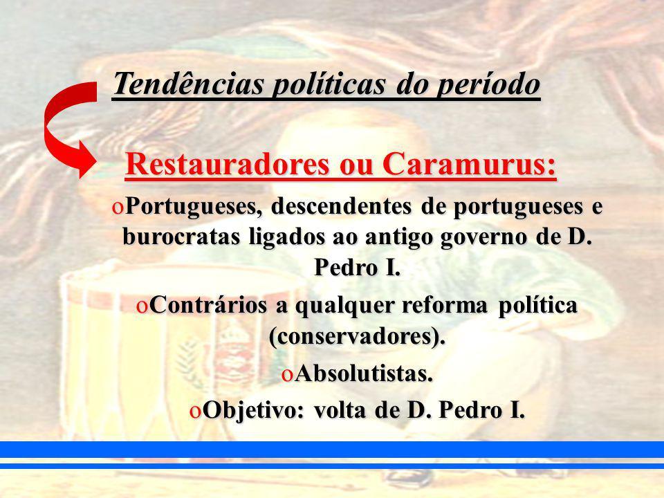 Tendências políticas do período Restauradores ou Caramurus: oPortugueses, descendentes de portugueses e burocratas ligados ao antigo governo de D.