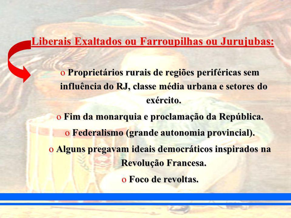 Liberais Exaltados ou Farroupilhas ou Jurujubas: oProprietários rurais de regiões periféricas sem influência do RJ, classe média urbana e setores do exército.