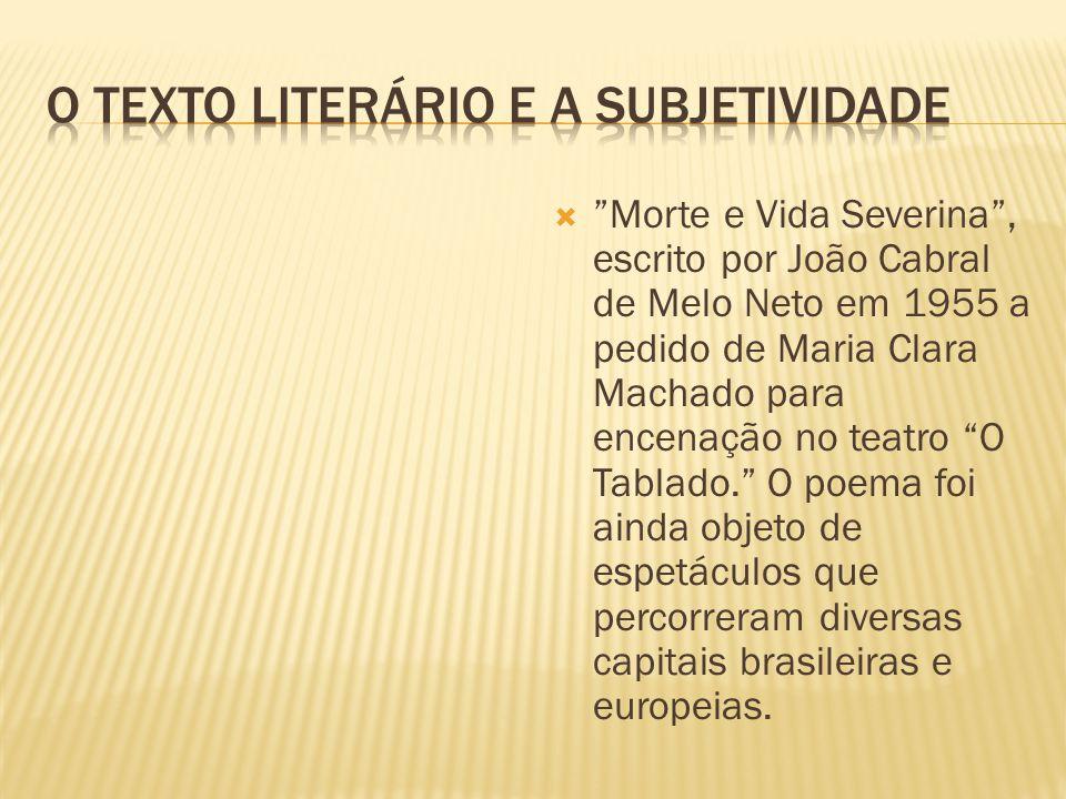 Morte e Vida Severina, escrito por João Cabral de Melo Neto em 1955 a pedido de Maria Clara Machado para encenação no teatro O Tablado. O poema foi ai