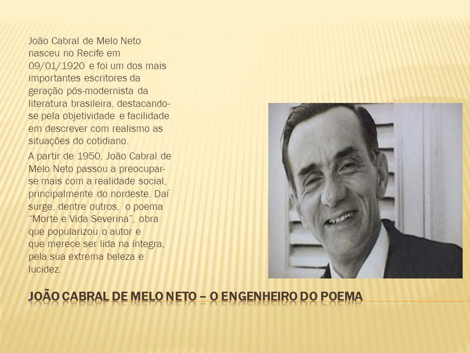 João Cabral de Melo Neto nasceu no Recife em 09/01/1920 e foi um dos mais importantes escritores da geração pós-modernista da literatura brasileira, d
