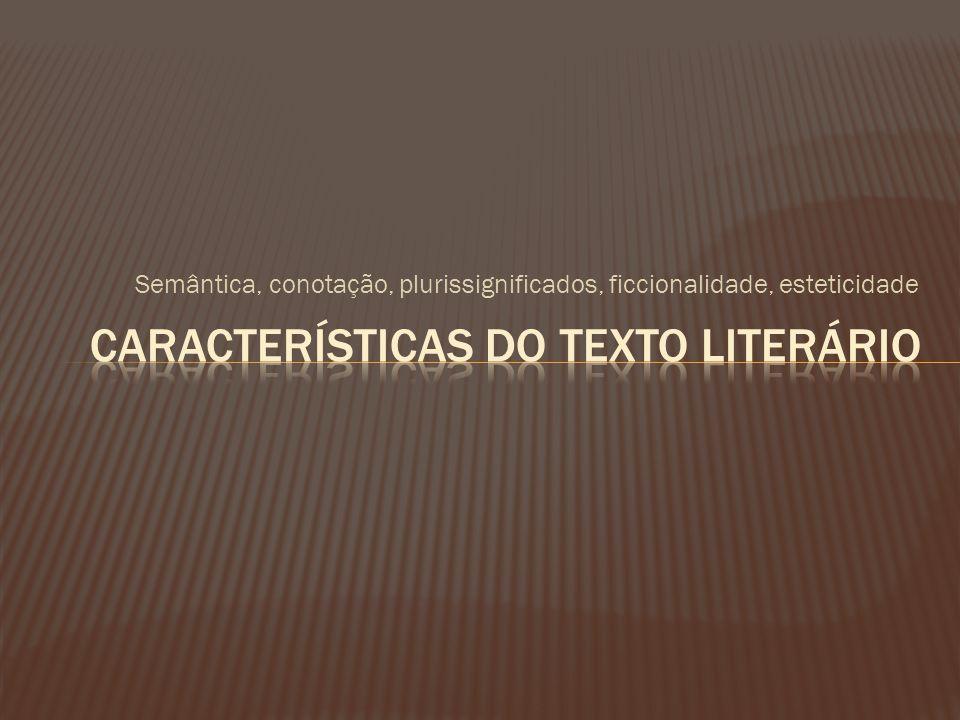 O texto literário é repleto de subjetividade: ideias, modo pensar, estilo da época.