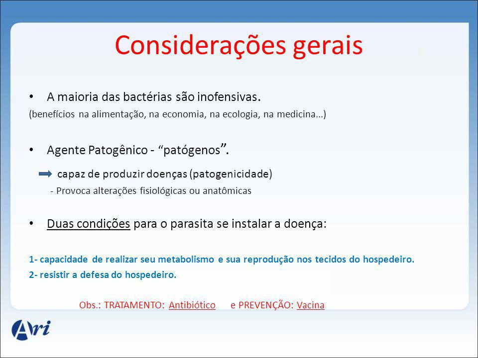 Considerações gerais A maioria das bactérias são inofensivas. (benefícios na alimentação, na economia, na ecologia, na medicina...) Agente Patogênico