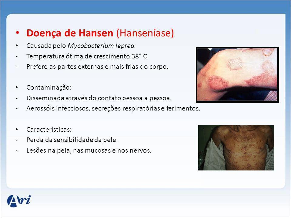 Doença de Hansen (Hanseníase) Causada pelo Mycobacterium leprea. -Temperatura ótima de crescimento 38° C -Prefere as partes externas e mais frias do c