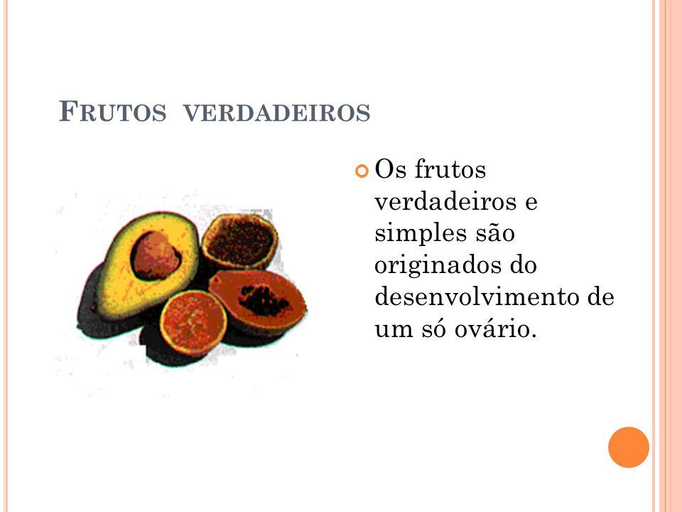 F RUTOS VERDADEIROS Os frutos verdadeiros e simples são originados do desenvolvimento de um só ovário.