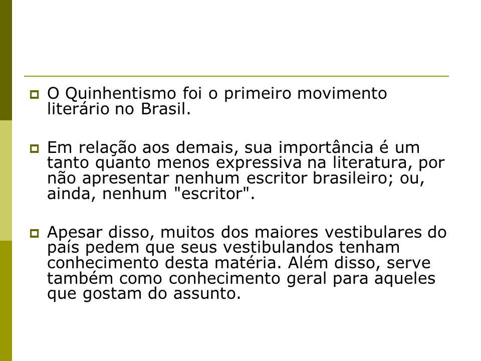 O Quinhentismo foi o primeiro movimento literário no Brasil. Em relação aos demais, sua importância é um tanto quanto menos expressiva na literatura,