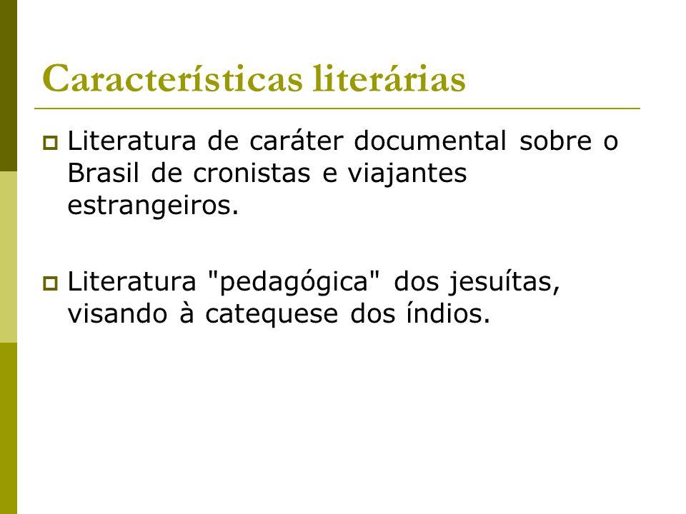 Características literárias Literatura de caráter documental sobre o Brasil de cronistas e viajantes estrangeiros. Literatura