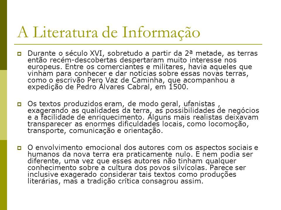 A Literatura de Informação Durante o século XVI, sobretudo a partir da 2ª metade, as terras então recém-descobertas despertaram muito interesse nos eu