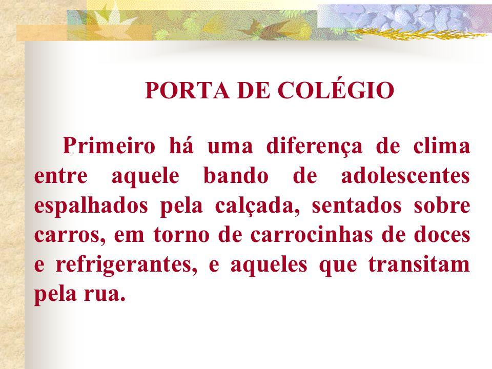 PORTA DE COLÉGIO Não é só o uniforme.Não é só a idade.