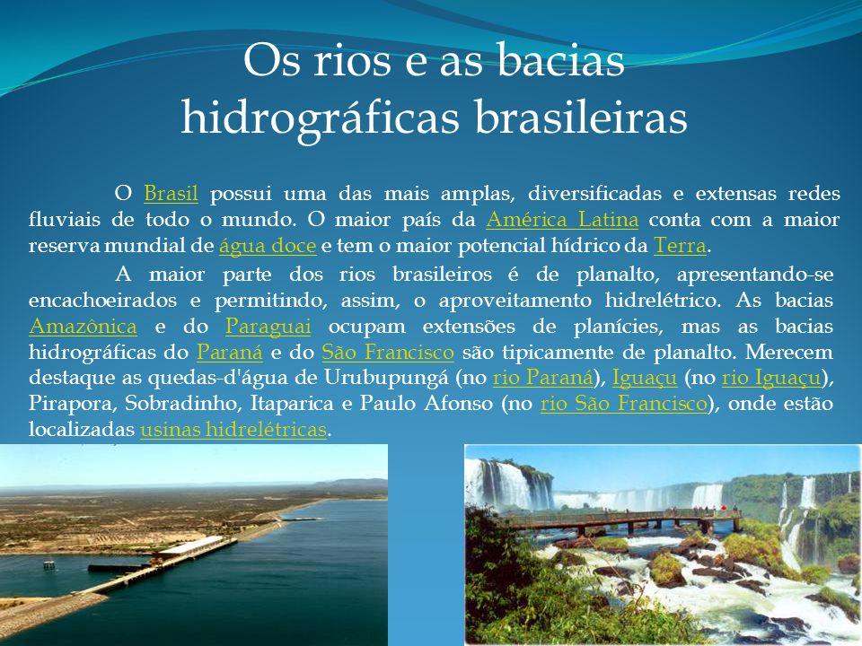 O Brasil possui uma das mais amplas, diversificadas e extensas redes fluviais de todo o mundo.