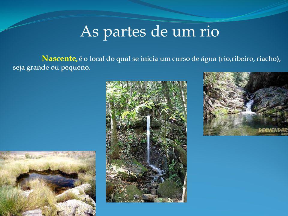 As partes de um rio Nascente, é o local do qual se inicia um curso de água (rio,ribeiro, riacho), seja grande ou pequeno.