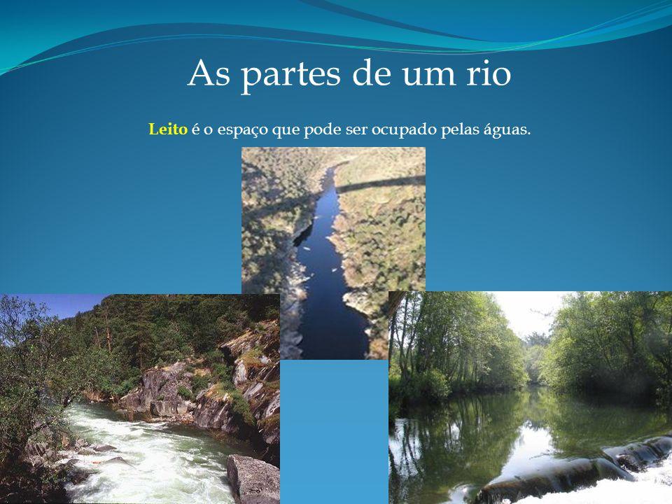 Leito é o espaço que pode ser ocupado pelas águas. As partes de um rio