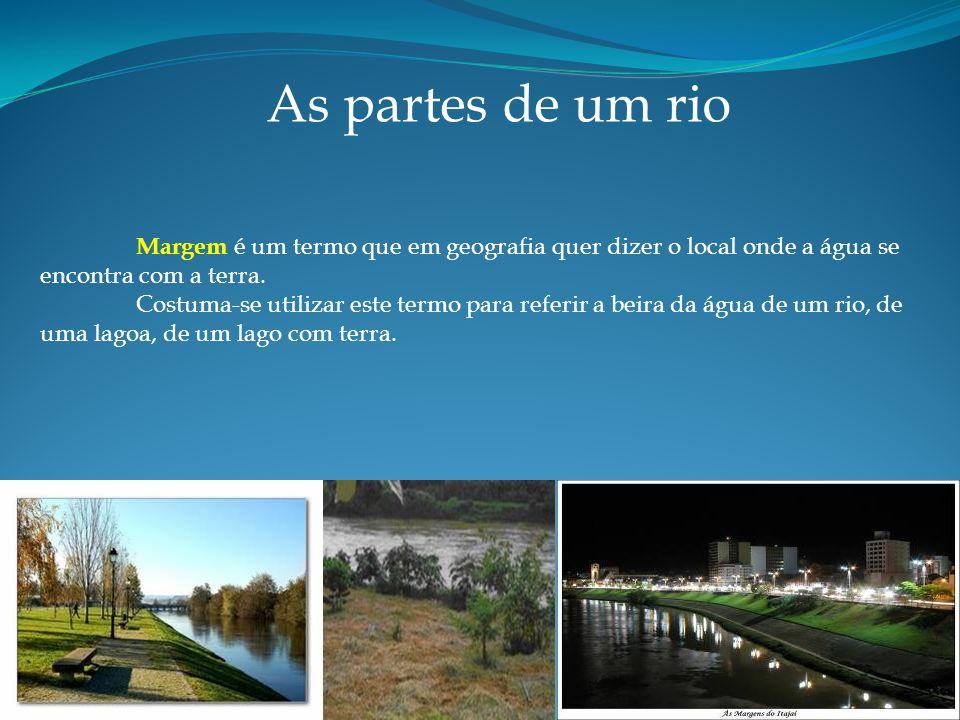 Margem é um termo que em geografia quer dizer o local onde a água se encontra com a terra.