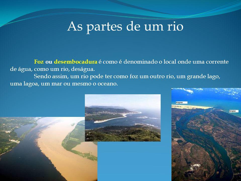 As partes de um rio Foz ou desembocadura é como é denominado o local onde uma corrente de água, como um rio, deságua.