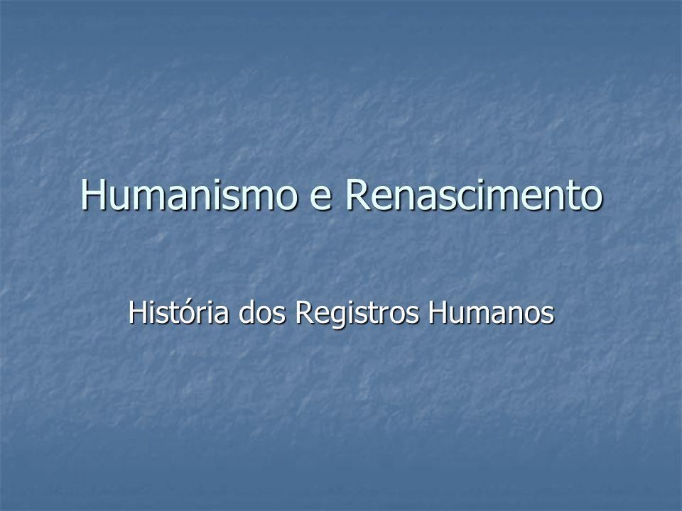Humanismo Grupo de indivíduos (ligados às Universidades) que desde o século XIV procuram modificar ou renovar o ensino ministrado nas Universidades Medievais.
