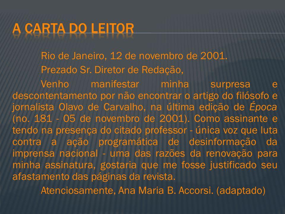 Rio de Janeiro, 12 de novembro de 2001. Prezado Sr. Diretor de Redação, Venho manifestar minha surpresa e descontentamento por não encontrar o artigo