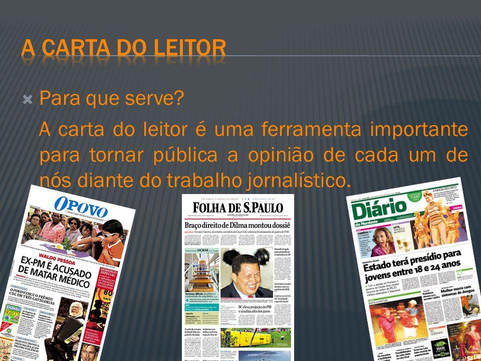 Para que serve? A carta do leitor é uma ferramenta importante para tornar pública a opinião de cada um de nós diante do trabalho jornalístico.