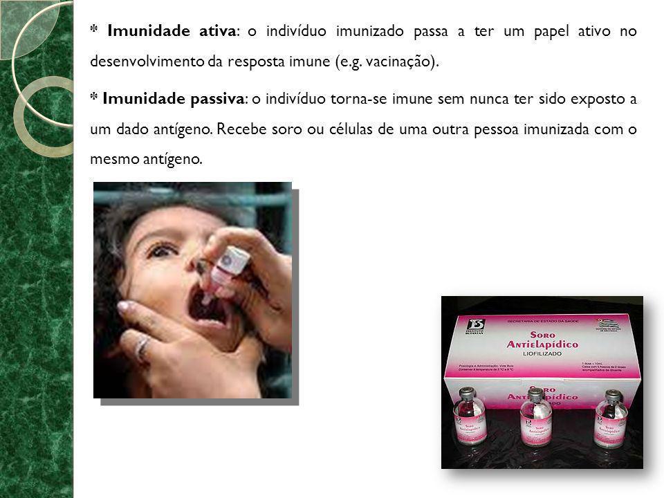 * Imunidade ativa: o indivíduo imunizado passa a ter um papel ativo no desenvolvimento da resposta imune (e.g. vacinação). * Imunidade passiva: o indi