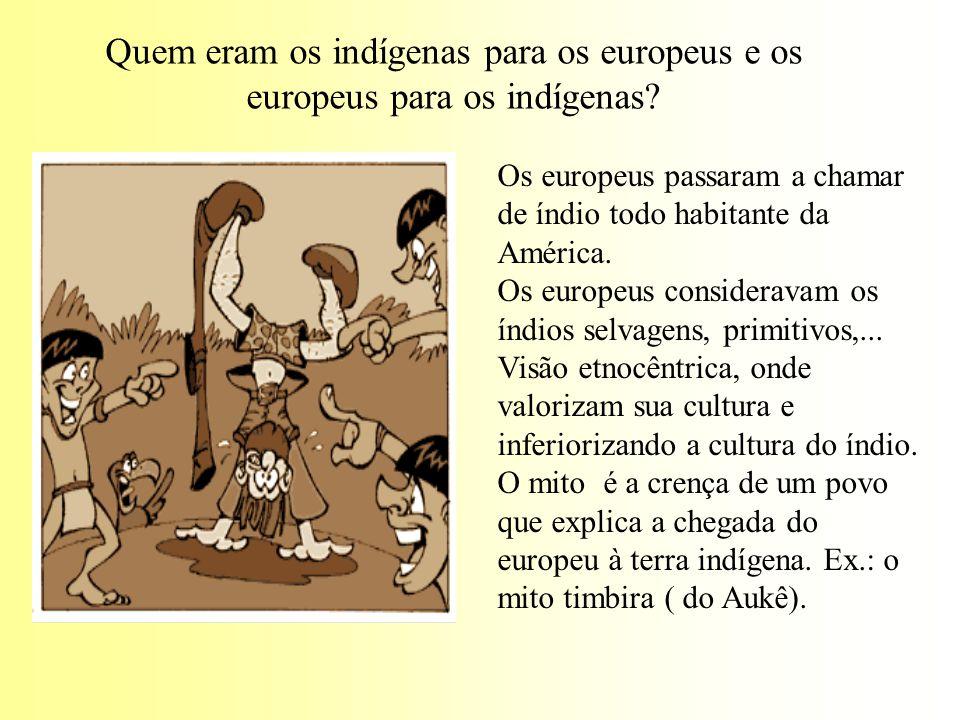 Quem eram os indígenas para os europeus e os europeus para os indígenas? Os europeus passaram a chamar de índio todo habitante da América. Os europeus