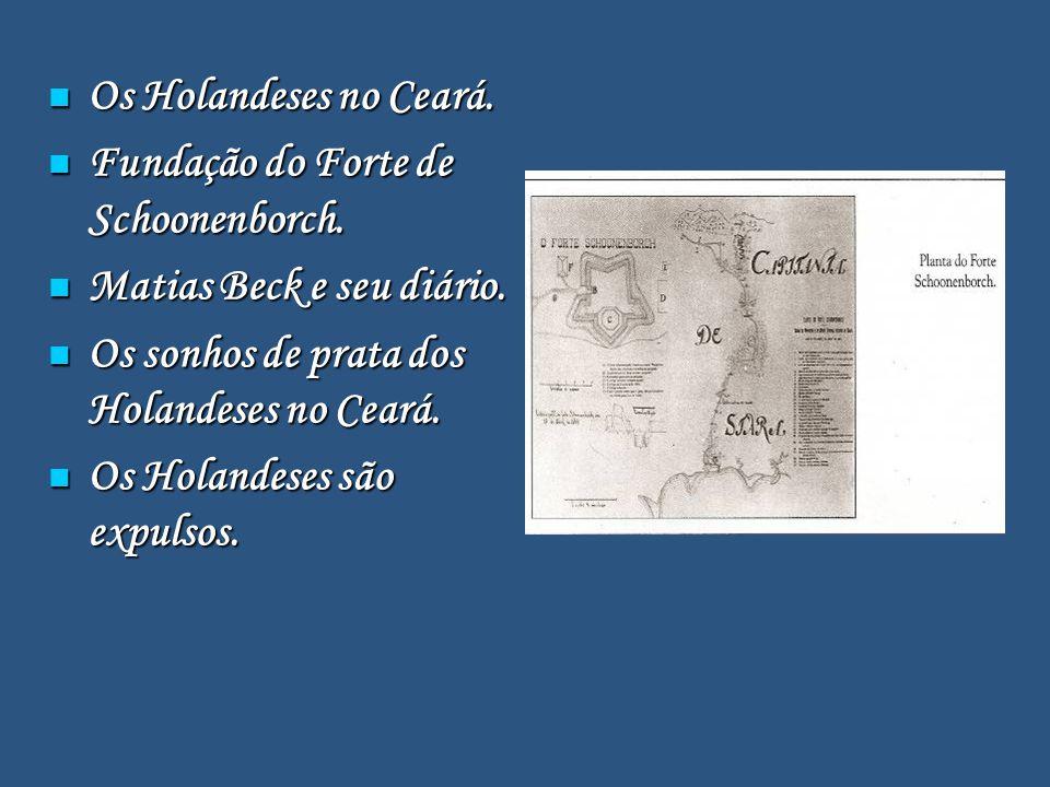 Os Holandeses no Ceará.Os Holandeses no Ceará. Fundação do Forte de Schoonenborch.