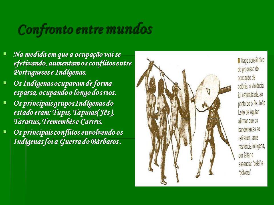 Confronto entre mundos Na medida em que a ocupação vai se efetivando, aumentam os conflitos entre Portugueses e Indígenas.