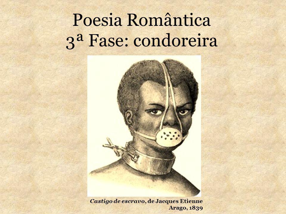 Poesia Romântica 3ª Fase: condoreira Castigo de escravo, de Jacques Etienne Arago, 1839