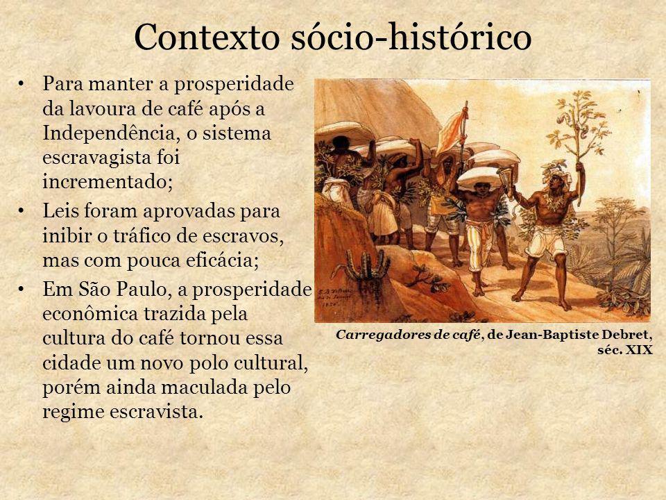 Contexto sócio-histórico Para manter a prosperidade da lavoura de café após a Independência, o sistema escravagista foi incrementado; Leis foram aprov