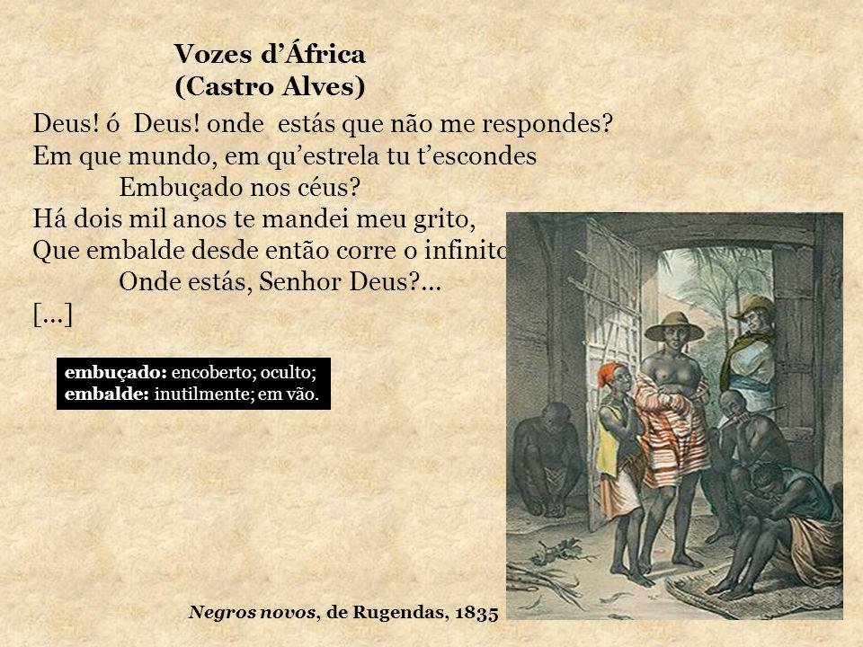 Vozes dÁfrica (Castro Alves) Deus! ó Deus! onde estás que não me respondes? Em que mundo, em questrela tu tescondes Embuçado nos céus? Há dois mil ano