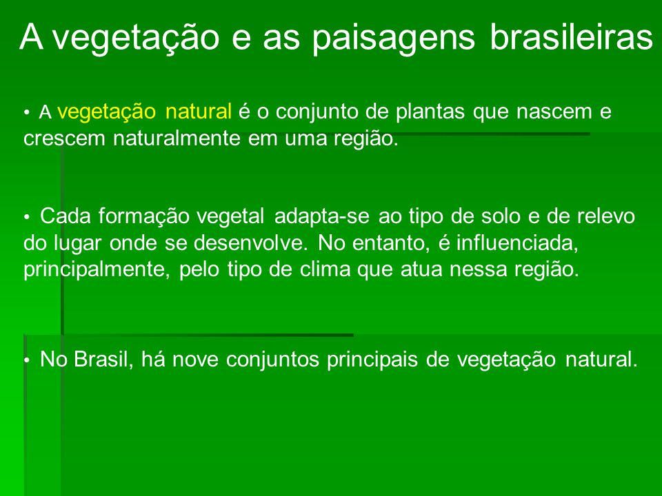 A vegetação e as paisagens brasileiras A vegetação natural é o conjunto de plantas que nascem e crescem naturalmente em uma região. Cada formação vege