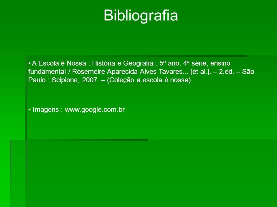 Bibliografia A Escola é Nossa : História e Geografia : 5º ano, 4ª série, ensino fundamental / Rosemeire Aparecida Alves Tavares... [et al.]. – 2.ed. –