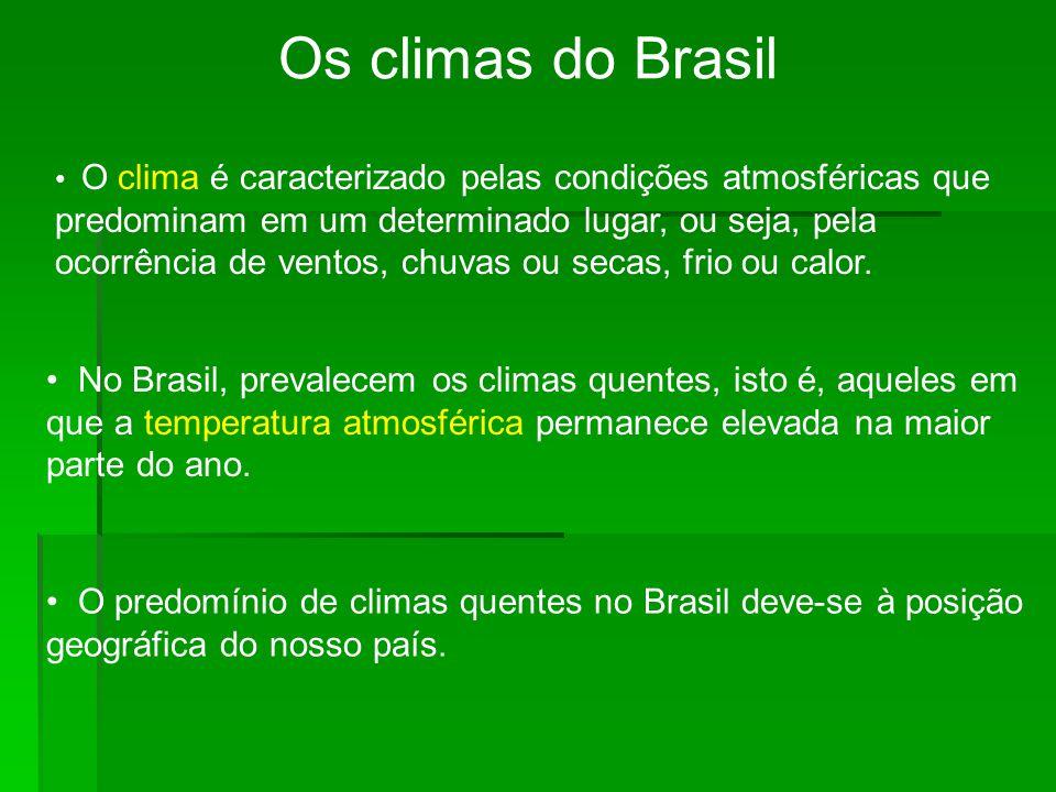 Os climas do Brasil O clima é caracterizado pelas condições atmosféricas que predominam em um determinado lugar, ou seja, pela ocorrência de ventos, c