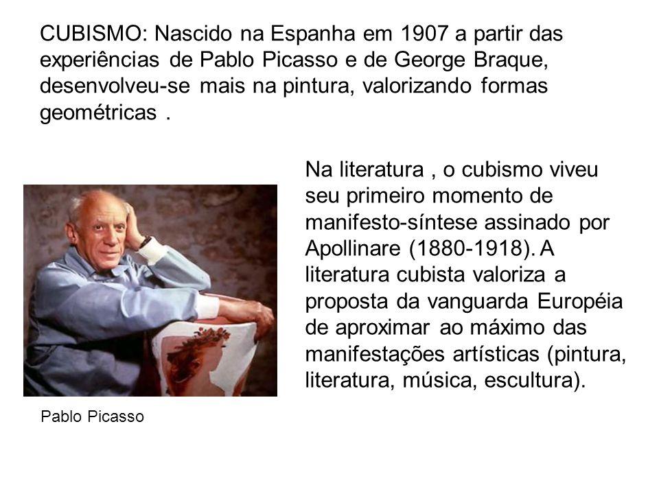 CUBISMO: Nascido na Espanha em 1907 a partir das experiências de Pablo Picasso e de George Braque, desenvolveu-se mais na pintura, valorizando formas