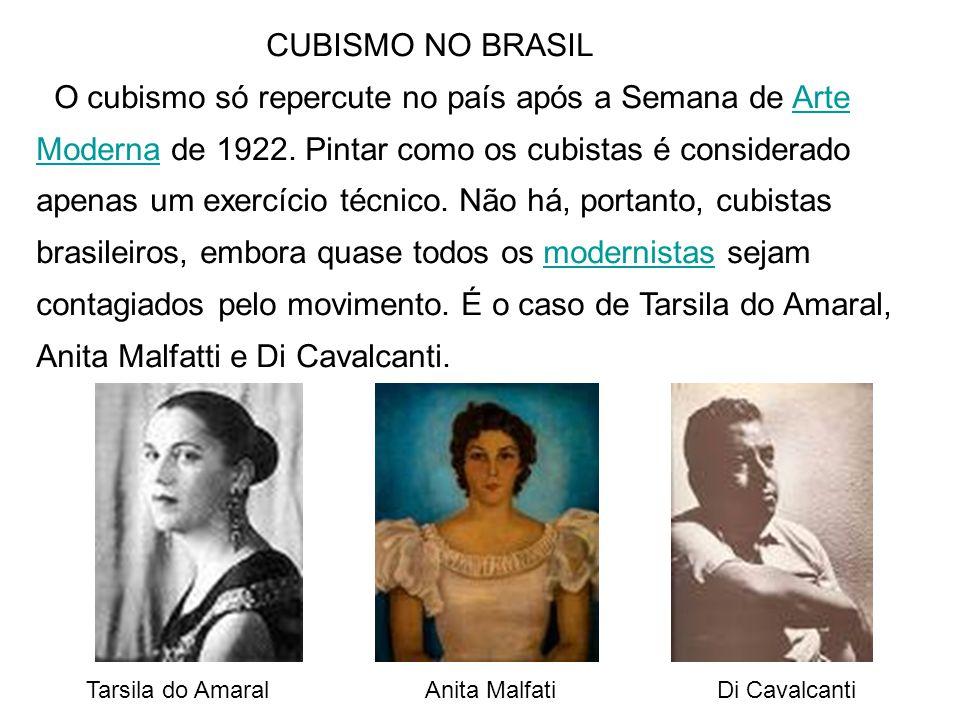 CUBISMO NO BRASIL O cubismo só repercute no país após a Semana de Arte Moderna de 1922. Pintar como os cubistas é considerado apenas um exercício técn
