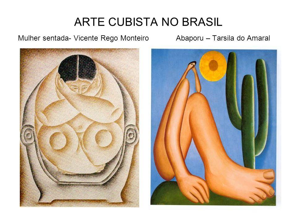 ARTE CUBISTA NO BRASIL Mulher sentada- Vicente Rego Monteiro Abaporu – Tarsila do Amaral