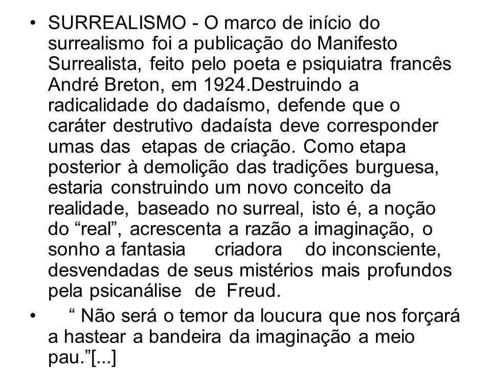 SURREALISMO - O marco de início do surrealismo foi a publicação do Manifesto Surrealista, feito pelo poeta e psiquiatra francês André Breton, em 1924.