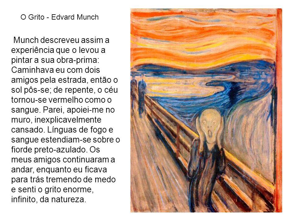 O Grito - Edvard Munch Munch descreveu assim a experiência que o levou a pintar a sua obra-prima: Caminhava eu com dois amigos pela estrada, então o s