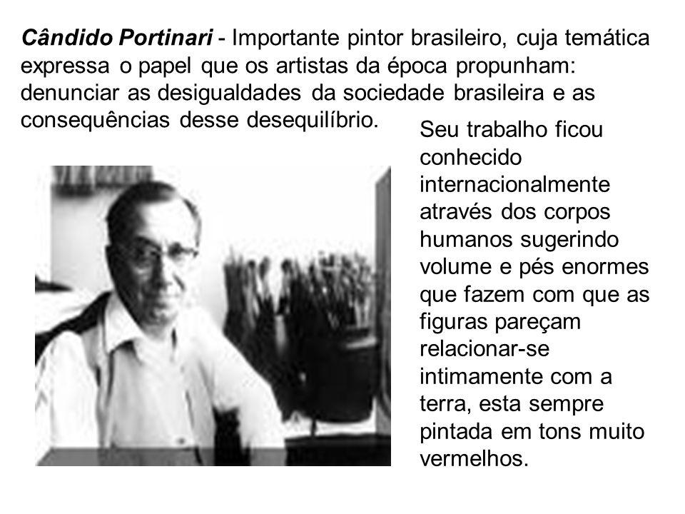 Cândido Portinari - Importante pintor brasileiro, cuja temática expressa o papel que os artistas da época propunham: denunciar as desigualdades da soc