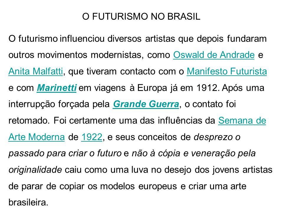O FUTURISMO NO BRASIL O futurismo influenciou diversos artistas que depois fundaram outros movimentos modernistas, como Oswald de Andrade e Anita Malf