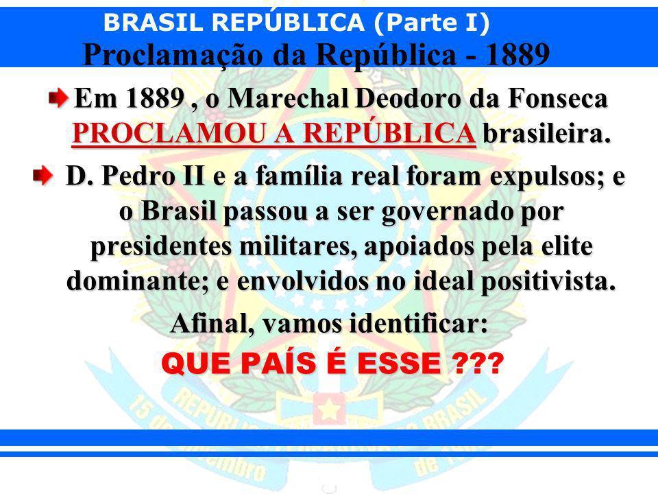 BRASIL REPÚBLICA (Parte I) Proclamação da República - 1889 Em 1889, o Marechal Deodoro da Fonseca PROCLAMOU A REPÚBLICA brasileira. D. Pedro II e a fa