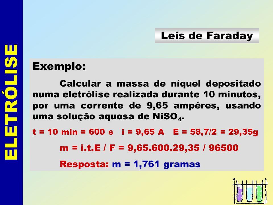ELETRÓLISE Leis de Faraday As Leis de Faraday estabelecem a massa de material que é produzida durante a eletrólise. 1 a Lei:m Q (Q = carga = i. t) 2 a