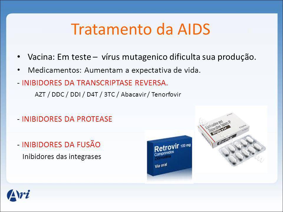 Tratamento da AIDS Vacina: Em teste – vírus mutagenico dificulta sua produção. Medicamentos: Aumentam a expectativa de vida. - INIBIDORES DA TRANSCRIP