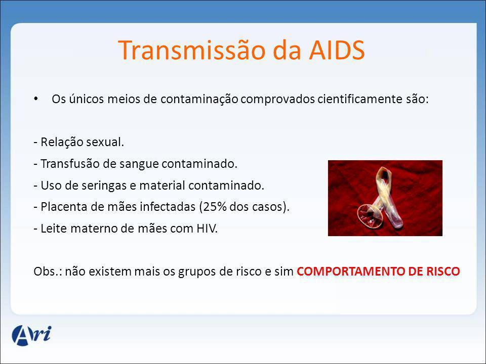 Os únicos meios de contaminação comprovados cientificamente são: - Relação sexual. - Transfusão de sangue contaminado. - Uso de seringas e material co