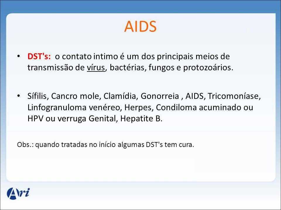 AIDS DST's: o contato intimo é um dos principais meios de transmissão de vírus, bactérias, fungos e protozoários. Sífilis, Cancro mole, Clamídia, Gono