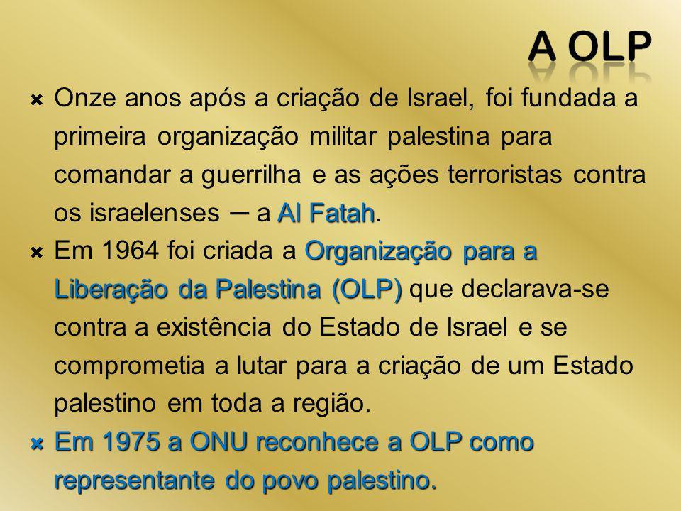 Al Fatah Onze anos após a criação de Israel, foi fundada a primeira organização militar palestina para comandar a guerrilha e as ações terroristas con