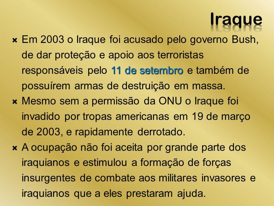 11 de setembro Em 2003 o Iraque foi acusado pelo governo Bush, de dar proteção e apoio aos terroristas responsáveis pelo 11 de setembro e também de po